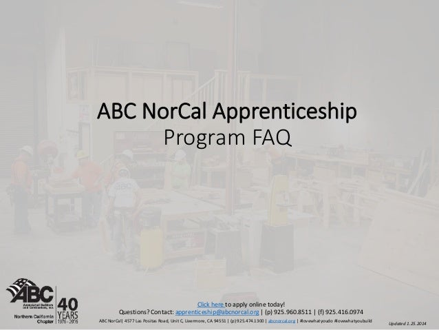 ABC NorCal Apprenticeship Program FAQ Updated 1.25.2014 Click here to apply online today! Questions? Contact: apprenticesh...