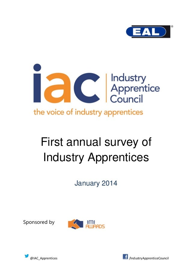 First annual survey of Industry Apprentices January 2014  Sponsored by  @IAC_Apprentices  /IndustryApprenticeCouncil