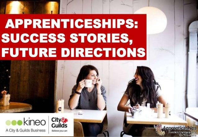 1APPRENTICESHIPS:SUCCESS STORIES,FUTURE DIRECTIONS