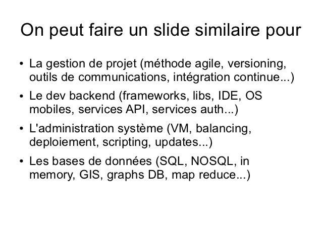 On peut faire un slide similaire pour●   La gestion de projet (méthode agile, versioning,    outils de communications, int...