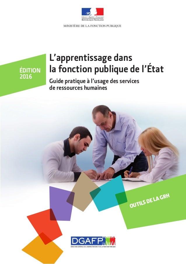 MINISTÈRE DE LA FONCTION PUBLIQUE L'apprentissage dans la fonction publique de l'État Guide pratique à l'usage des service...
