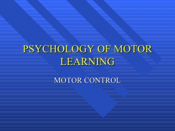 PSYCHOLOGY OF MOTOR LEARNING MOTOR CONTROL