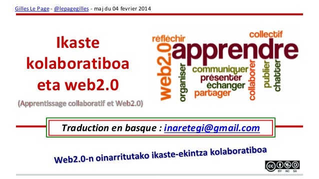 Ikaste kolaboratiboa eta web2.0 Traduction en basque : inaretegi@gmail.com Gilles Le Page - @lepagegilles - maj du 04 fevr...