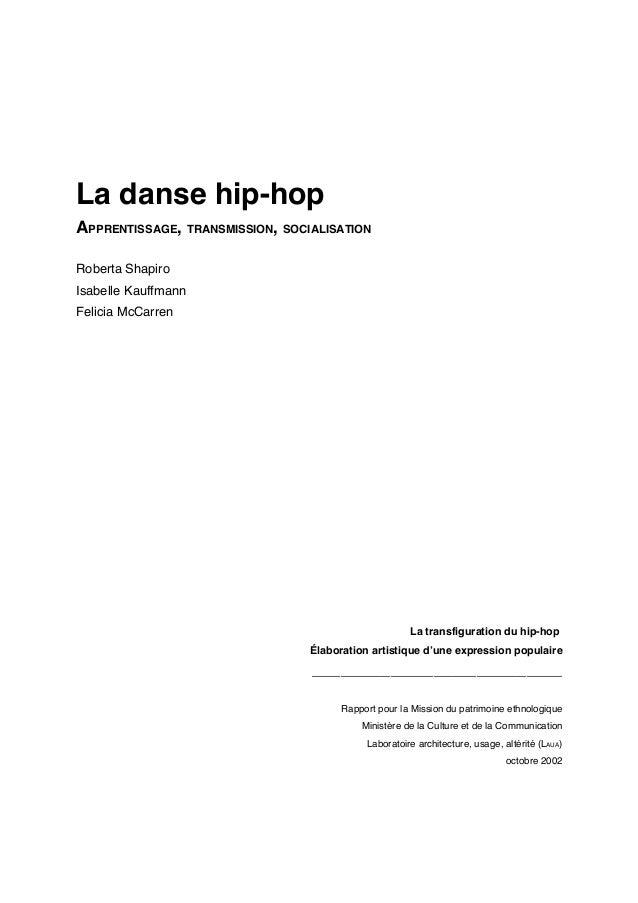 La danse hip-hop APPRENTISSAGE, TRANSMISSION, SOCIALISATION Roberta Shapiro Isabelle Kauffmann Felicia McCarren  La transf...