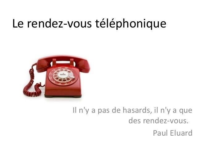 Le rendez-vous téléphonique Il n'y a pas de hasards, il n'y a que des rendez-vous. Paul Eluard