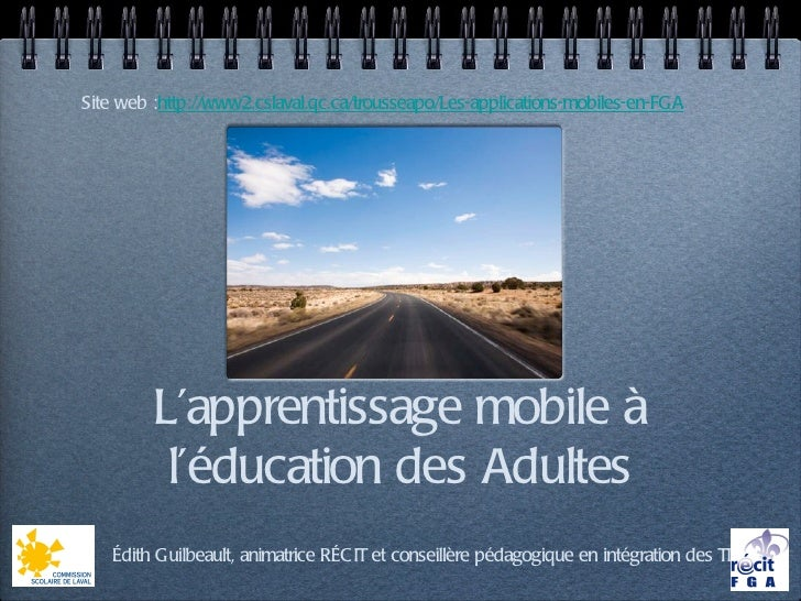 Site web :http://www2.cslaval.qc.ca/trousseapo/Les-applications-mobiles-en-FGA         L'apprentissage mobile à          l...