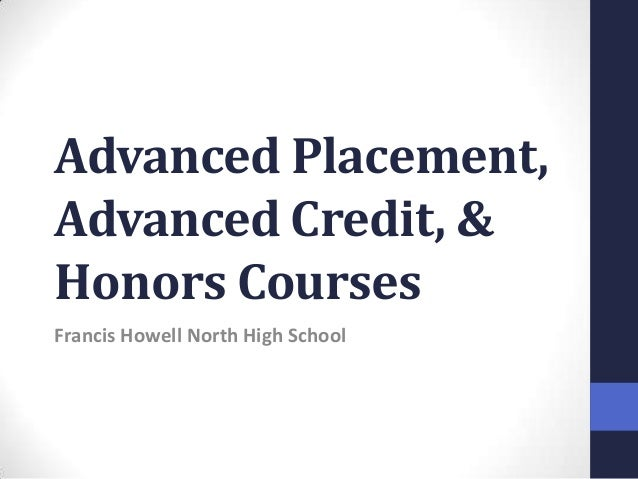 Advanced Placement, Advanced Credit, & Honors Courses Francis Howell North High School