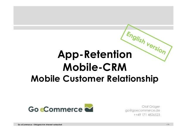 App-Retention  Mobile-CRM  Mobile Customer Relationship  Olaf Grüger  go@goecommerce.de  ++49 171 4826523  Go eCommerce - ...
