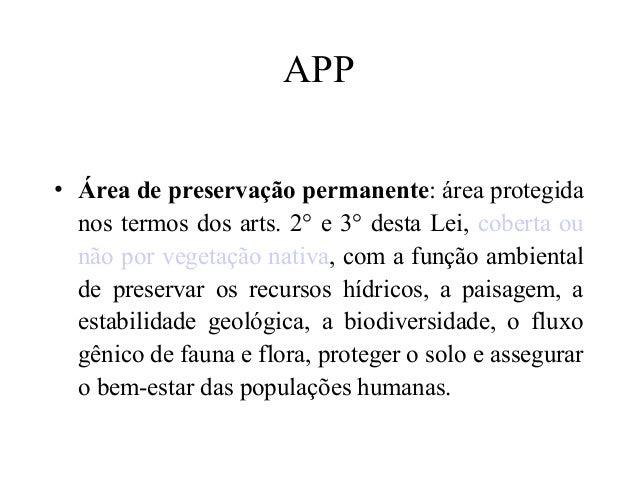 APP • Área de preservação permanente: área protegida nos termos dos arts. 2° e 3° desta Lei, coberta ou não por vegetação ...