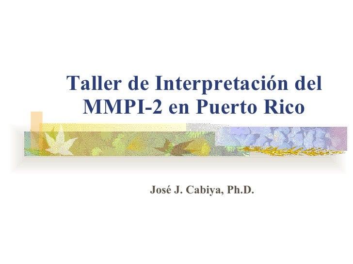 Taller de  Interpretación del MMPI-2 en  Puerto Rico José J. Cabiya, Ph.D.