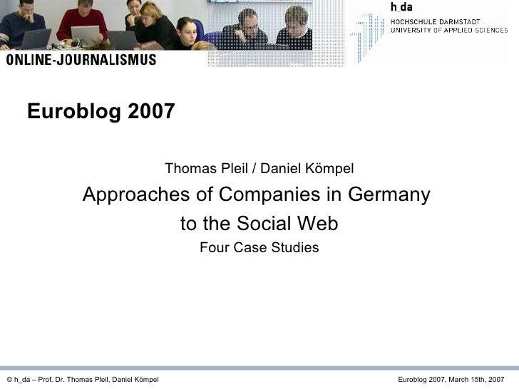 Thomas Pleil / Daniel Kömpel Approaches of Companies in Germany  to the Social Web Four Case Studies © h_da – Prof. Dr. Th...