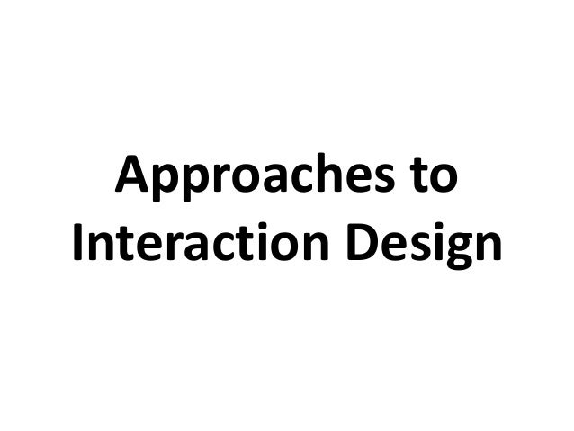 Approaches to Interaction Design