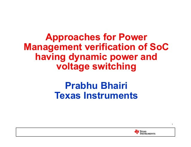 Approaches for PowerManagement verification of SoC  having dynamic power and      voltage switching        Prabhu Bhairi  ...