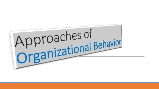 Approaches of OB • Contextual perspective of OB is based on a constructive theory of teaching & learning. • The Understand...