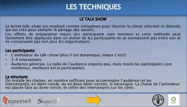 LES TECHNIQUES LE TALK SHOW Le terme talk-show est employé comme métaphore pour illustrer le climat informel et détendu qu...