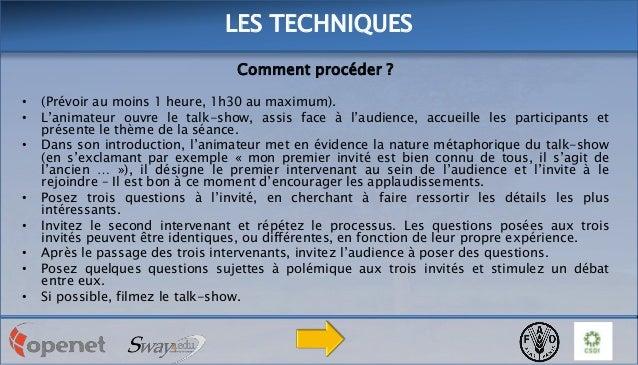 LES TECHNIQUES Comment procéder ? • • •  • • • • •  (Prévoir au moins 1 heure, 1h30 au maximum). L'animateur ouvre le talk...