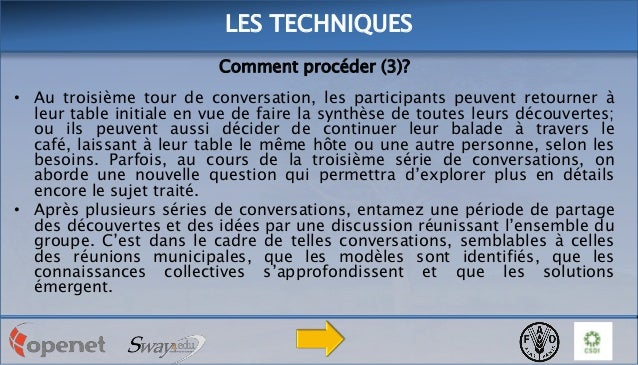 LES TECHNIQUES Comment procéder (3)? • Au troisième tour de conversation, les participants peuvent retourner à leur table ...