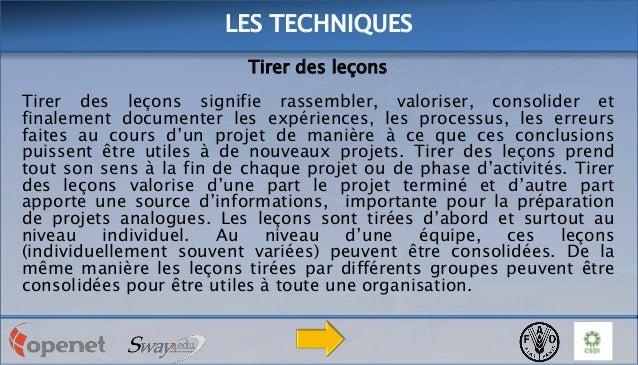 LES TECHNIQUES Tirer des leçons Tirer des leçons signifie rassembler, valoriser, consolider et finalement documenter les e...
