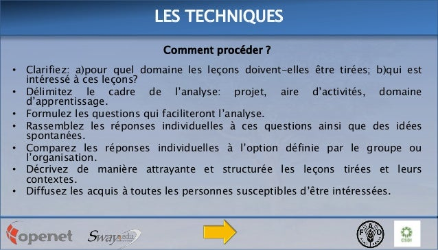 LES TECHNIQUES Comment procéder ? • Clarifiez: a)pour quel domaine les leçons doivent-elles être tirées; b)qui est intéres...