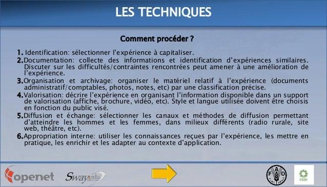 LES TECHNIQUES Comment procéder ? 1. Identification: sélectionner l'expérience à capitaliser. 2.Documentation: collecte de...