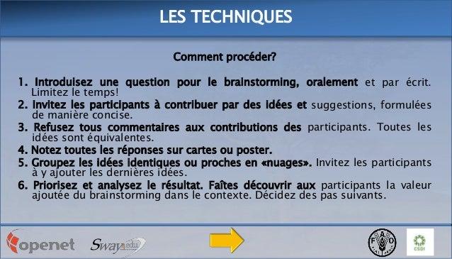 LES TECHNIQUES Comment procéder? 1. Introduisez une question pour le brainstorming, oralement et par écrit. Limitez le tem...