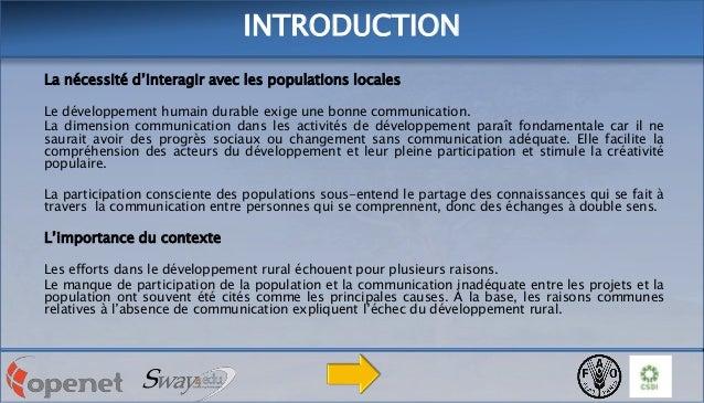 INTRODUCTION La nécessité d'interagir avec les populations locales Le développement humain durable exige une bonne communi...