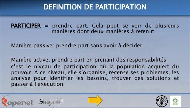 DEFINITION DE PARTICIPATION PARTICIPER = prendre part. Cela peut se voir de plusieurs manières dont deux manières à reteni...