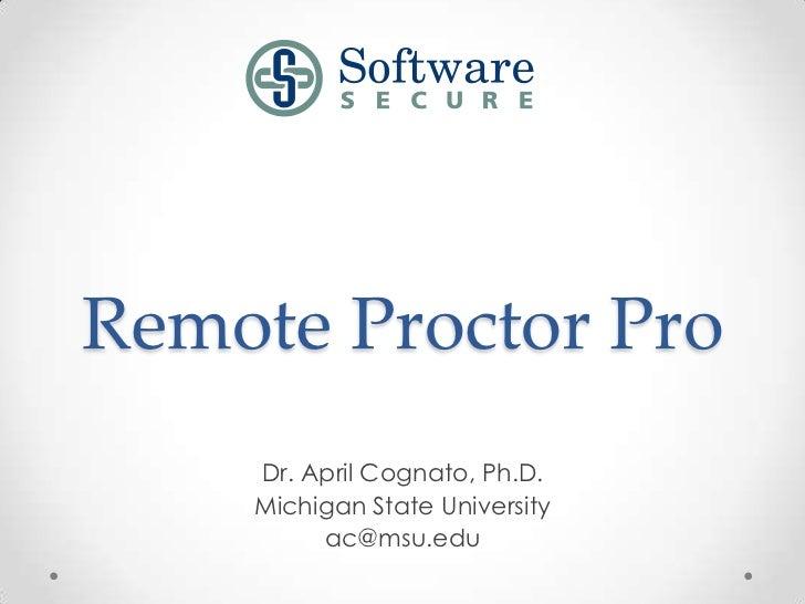 Remote Proctor Pro    Dr. April Cognato, Ph.D.    Michigan State University         ac@msu.edu