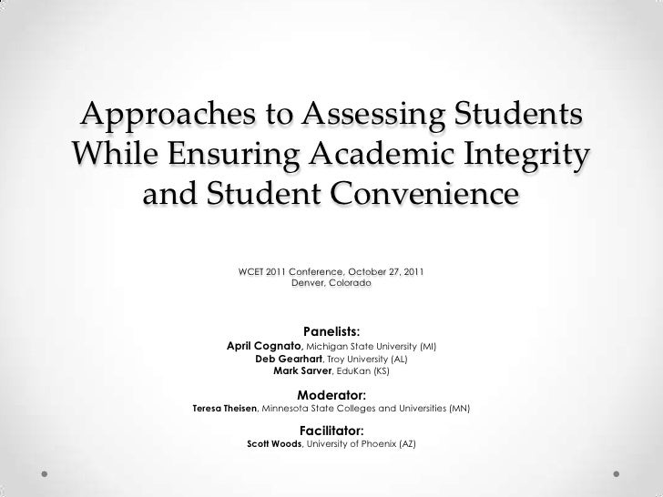 Approaches to Assessing StudentsWhile Ensuring Academic Integrity    and Student Convenience                 WCET 2011 Con...