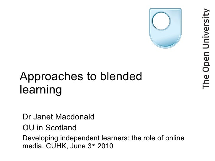 Approaches to blended learning Dr Janet Macdonald OU in Scotland Developing independent learners: the role of online media...