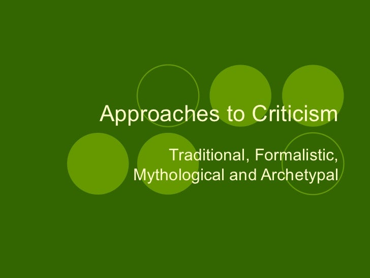 Approaches to Criticism Traditional, Formalistic, Mythological and Archetypal