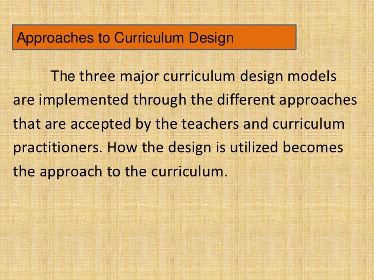 approaches to curriculum design We have evolved a new curriculum design using the system biology approach ( sru model) for the msc bioinformatics course in the department of.