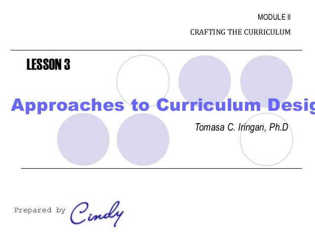 MODULE II                                  CRAFTING THE CURRICULUM   LESSON 3Approaches to Curriculum Desig               ...