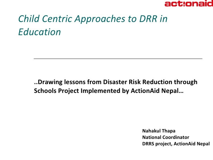 Child Centric Approaches to DRR in Education ..Drawing lessons from Disaster Risk Reduction through Schools Project Implem...