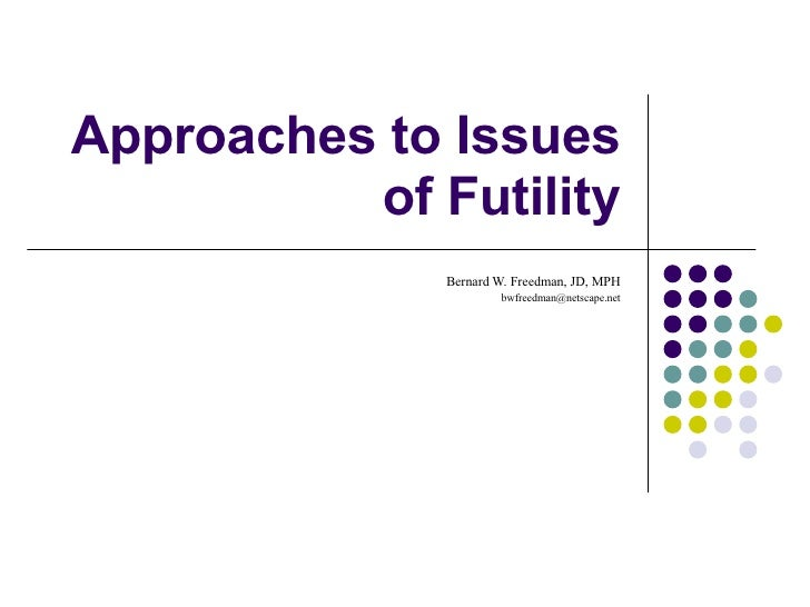 Approaches to Issues of Futility Bernard W. Freedman, JD, MPH [email_address]