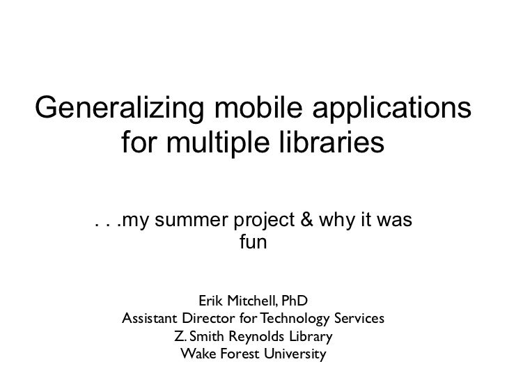 Generalizing mobile applications      for multiple libraries      . . .my summer project & why it was                    f...