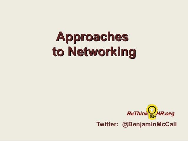 Twitter: @BenjaminMcCall ApproachesApproaches to Networkingto Networking