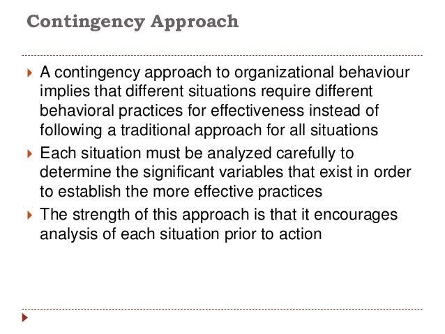 approaches to organizational behaviour  improved abilities 6 contingency approach  a contingency approach to organizational behaviour