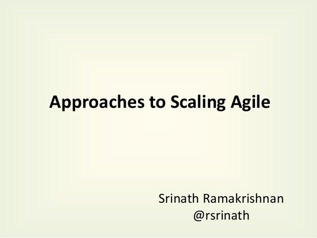 Approaches to Scaling Agile Srinath Ramakrishnan @rsrinath
