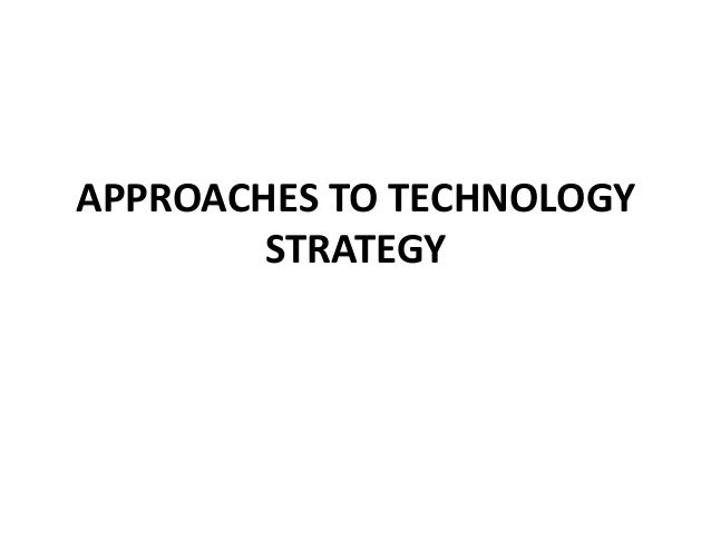 APPROACHES TO TECHNOLOGY  STRATEGY