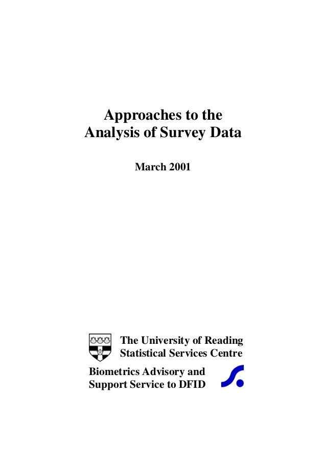 Approaches to the Analysis of Survey Data March 2001 The University of Reading Statistical Services Centre Biometrics Advi...