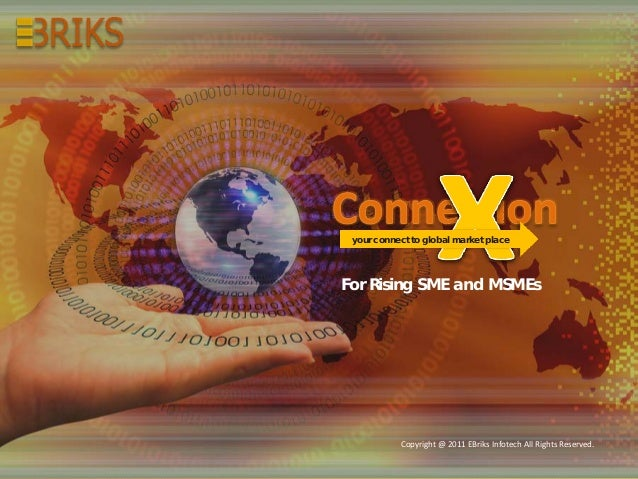 your connect to global market place  For Rising SME and MSMEs  Copyright @ 2011 EBriks Infotech All Rights Reserved.      ...
