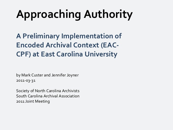 Approaching Authority A Preliminary Implementation of Encoded Archival Context (EAC-CPF) at East Carolina University by Ma...