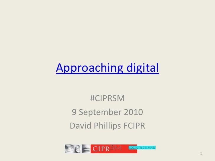 Approaching digital<br />#CIPRSM<br />9 September 2010<br />David Phillips FCIPR<br />1<br />