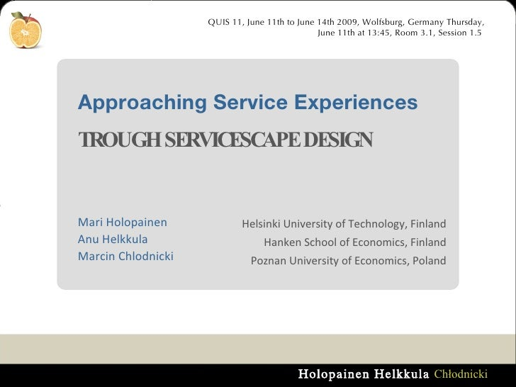 Approaching Service Experiences  TROUGH SERVICESCAPE DESIGN  QUIS 11, June 11th to June 14th 2009, Wolfsburg, Germany Thur...