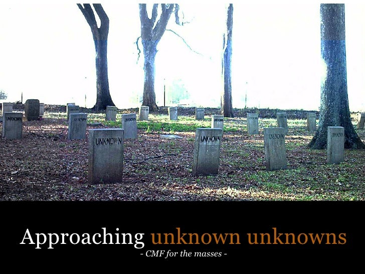Approaching unknown unknowns          - CMF for the masses -
