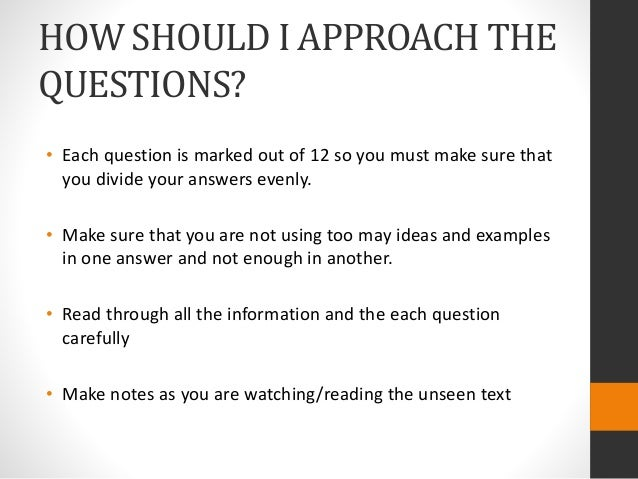 HOW SHOULD I APPROACH THE QUESTIONS? • Each question is marked out of 12 so you must make sure that you divide your answer...
