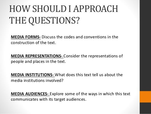 HOW SHOULD I APPROACH THE QUESTIONS? MEDIA FORMS- Discuss the codes and conventions in the construction of the text. MEDIA...