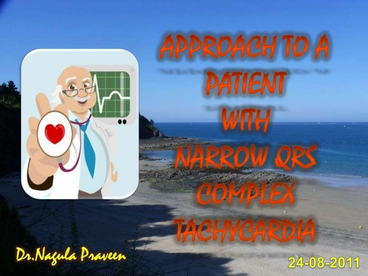 Approach to a patient<br />With <br />Narrow QRS  complex <br />TACHYCARDIA<br />Dr.Nagula Praveen<br />24-08-2011<br />