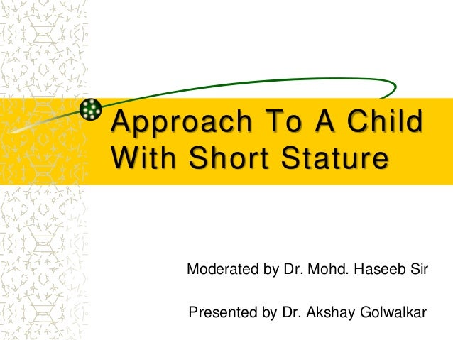 Approach To A Child With Short Stature Moderated by Dr. Mohd. Haseeb Sir Presented by Dr. Akshay Golwalkar